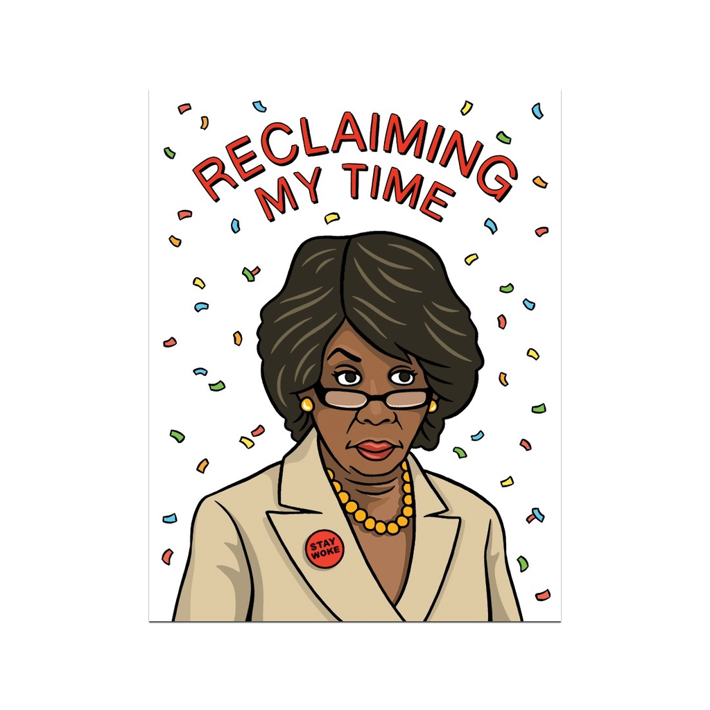 Reclaiming My Time Maxine Waters Stay Woke Birthday Card The Found Greeting Cards
