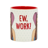Ew, Work! Alexis Rose Mug The Found Home - Mugs & Glasses