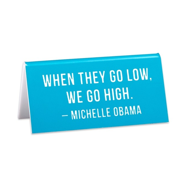 When They Go Low We Go High Desk Sign The Found Plaques & Signs