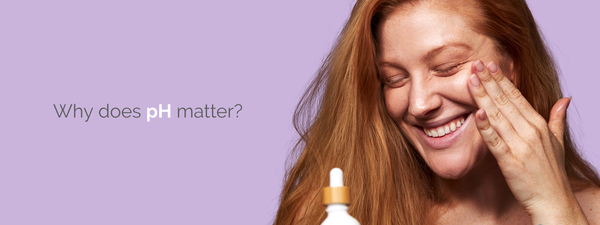 WHY DOES pH MATTER? The Magic Balance of Healthy Skin
