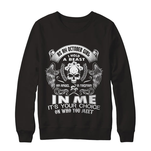 As An October Girl Itu0027s Your Choice On Who You Meet Birthday Sweatshirt