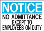 Notice No Addmittance Except To Employees On Duty Sign