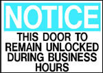 Notice This Door To Remain Unlocked Durring Business Hours Sign