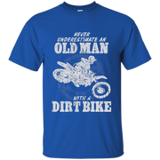 Dirt Bike Shirt  Never Underestimate An Old Man With Dirt Bike Shirt  Never Underestimate An Old Man With