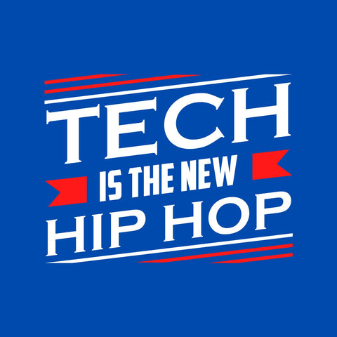 Tech is the new Hip Hop