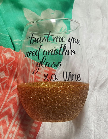 Funny Wine Glass, Trust Me You Need Another Glass, Glitter Wine Glass