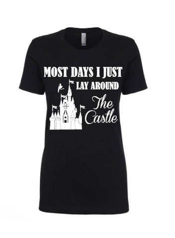 Most Days I Just Lay Around The Castle TShirt