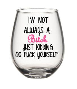 I'm Not Always A Bitch Wine Glass, Bitch Wine Glass