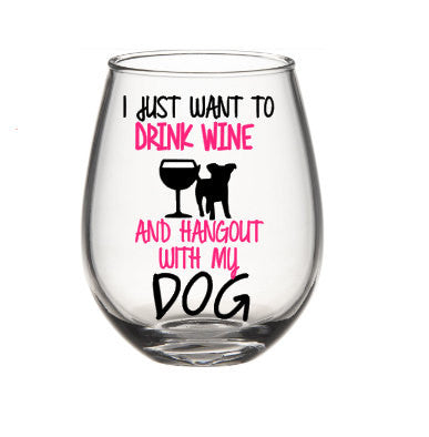 I Just Want To Drink Wine And Hangout With My Dog Wine Glass