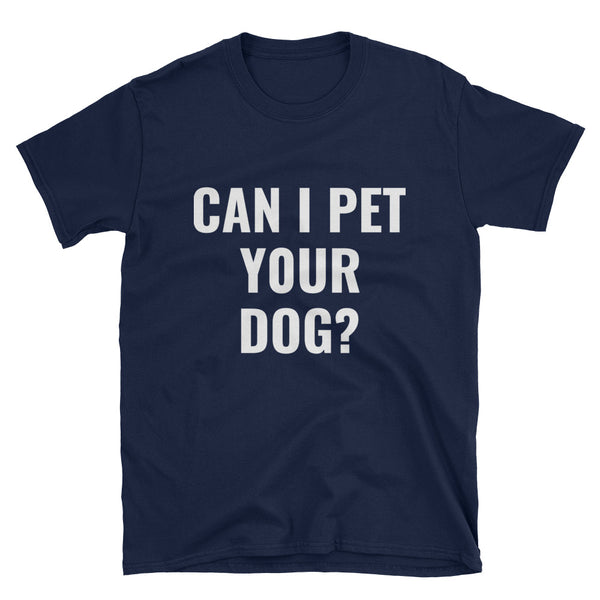Can I Pet Your Dog Funny Short-Sleeve Unisex T-Shirt