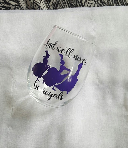 And We'll never Be Royals Wine Glass