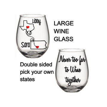 Best Friends Wine Glass, State Wine Glass, Never Too Far To Wine Together