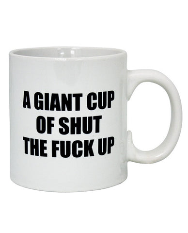 Novelties - iKandy's Euphoria, LLC, Attitude Mug A Giant Cup Of Shut The Fuck Up - 22 Oz - iKandy's Euphoria, LLC, iKandy's Euphoria, LLC - iKandy's Euphoria, LLC, Island Dogs - iKandy's Euphoria, LLC