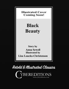 CYBEREDITIONS CLASSICS ANNA SEWELL'S BLACK BEAUTY ADAPTED AND ILLUSTRATED BY LISA LOUCKS-CHRISTENSON