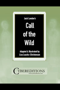 JACK LONDON'S CALL OF THE WILD ILLUSTRATED BY LISA LOUCKS-CHRISTENSON