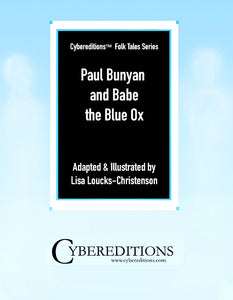 CYBEREDITIONS FOLKTALKES SERIES: PAUL BUNYAN AND BABE THE BLUE OX ADAPTED AND ILLUSTRATED BY LISA LOUCKS-CHRISTENSON