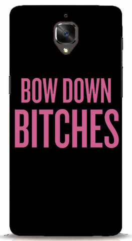 Bow Down Bitches OnePlus 3 Case