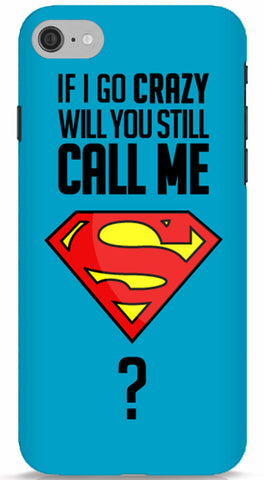 If I Go Crazy Will You Still Call Me Superman? iPhone 7 case
