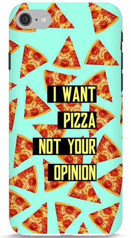 I Want Pizza Not Your Opinion Phone Case