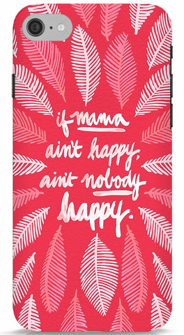 If Mama Ain't Happy, Ain't Nobody Happy (Pink) iPhone 7 case