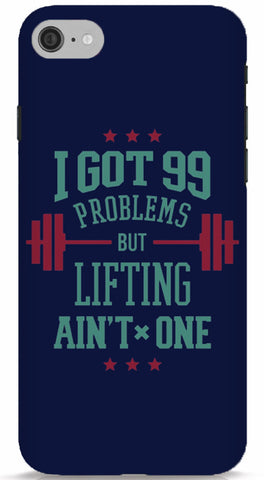 I Got 99 Problems But Lifting Ain't One iPhone 6/6S Case