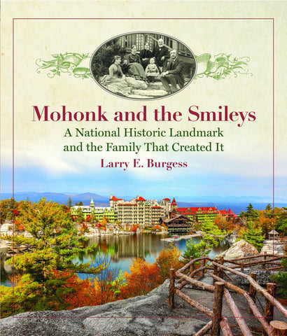 Mohonk and the Smileys: A National Historic Landmark and the Family that Created It by Larry E. Burgess