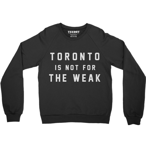 Toronto is not for the WEAK Crewneck - Teedot Apparel