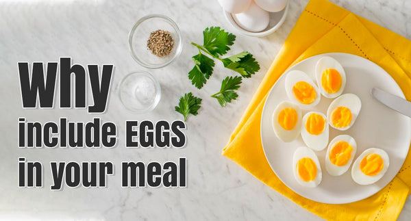 WHY INCLUDE EGGS IN YOUR MEAL