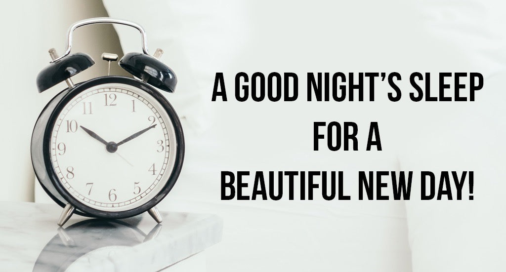 A Good Night's Sleep For a Beautiful New Day!