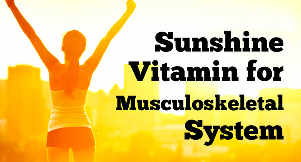 SUNSHINE VITAMIN FOR MUSCULOSKELETAL SYSTEM