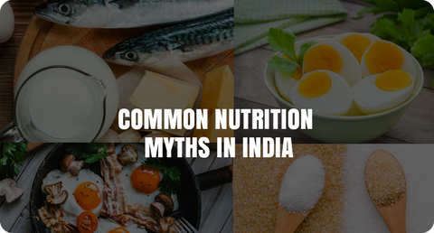 COMMON NUTRITION MYTHS IN INDIA