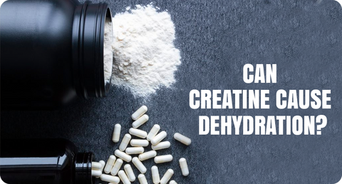 CAN CREATINE CAUSE DEHYDRATION?