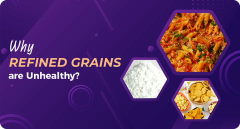 WHY ARE REFINED GRAINS UNHEALTHY?