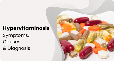 HYPERVITAMINOSIS: SYMPTOMS, CAUSES & DIAGNOSIS