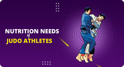 NUTRITION NEEDS OF JUDO ATHLETES