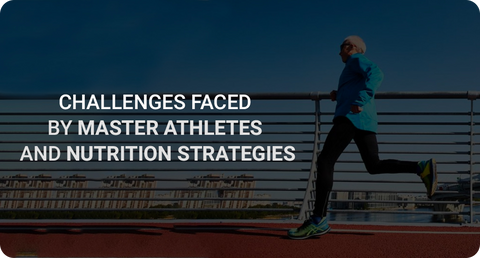 CHALLENGES FACED BY MASTER ATHLETES AND NUTRITION STRATEGIES