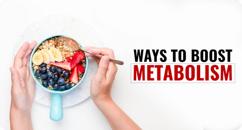WAYS TO BOOST METABOLISM - NUTRITION, EXERCISE AND LIFESTYLE