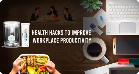 HEALTH HACKS TO IMPROVE WORKPLACE PRODUCTIVITY