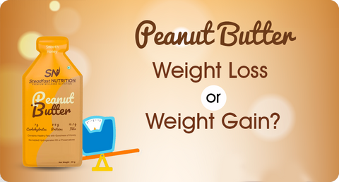 PEANUT BUTTER: WEIGHT LOSS OR WEIGHT GAIN?