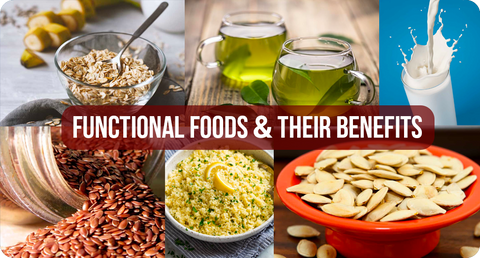 FUNCTIONAL FOODS & THEIR BENEFITS