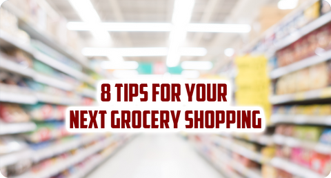 8 TIPS FOR YOUR NEXT GROCERY SHOPPING