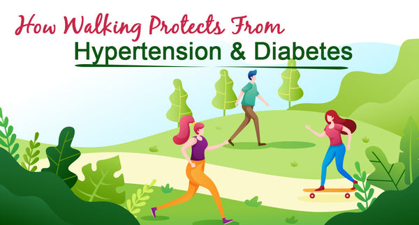 HOW WALKING PROTECTS FROM HYPERTENSION & DIABETES