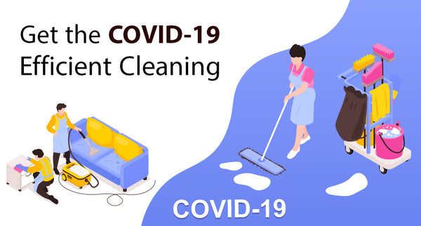 GET THE COVID-19 EFFICIENT CLEANING