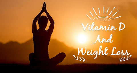 VITAMIN D AND ITS IMPORTANCE IN WEIGHT LOSS