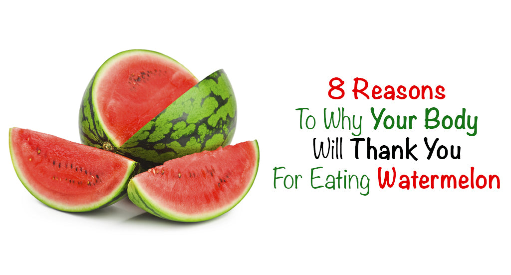8 Reasons To Why Your Body Will Thank You For Eating Watermelon