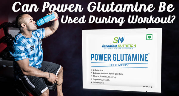 CAN POWER GLUTAMINE BE USED DURING WORKOUT?