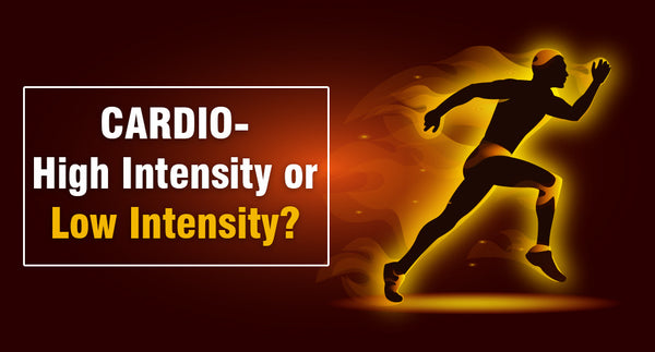 CARDIO- HIGH INTENSITY OR LOW INTENSITY?
