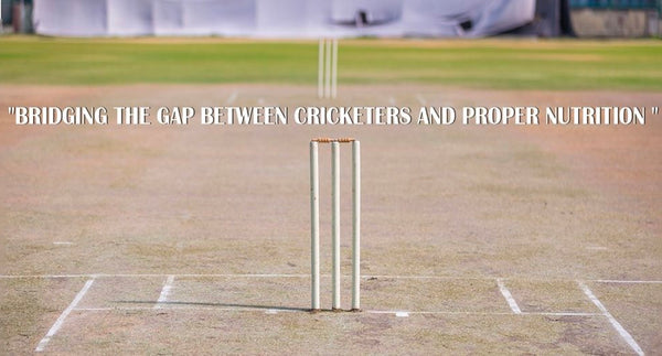 BRIDGING THE GAP BETWEEN CRICKETERS AND PROPER NUTRITION