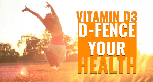VITAMIN D3: D-FENCE YOUR HEALTH