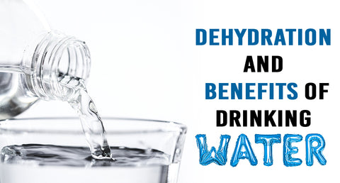DEHYDRATION AND BENEFITS OF DRINKING WATER